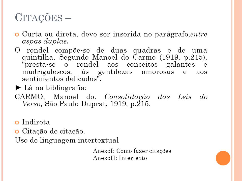 C ITAÇÕES – Curta ou direta, deve ser inserida no parágrafo, entre aspas duplas. O rondel compõe-se de duas quadras e de uma quintilha. Segundo Manoel