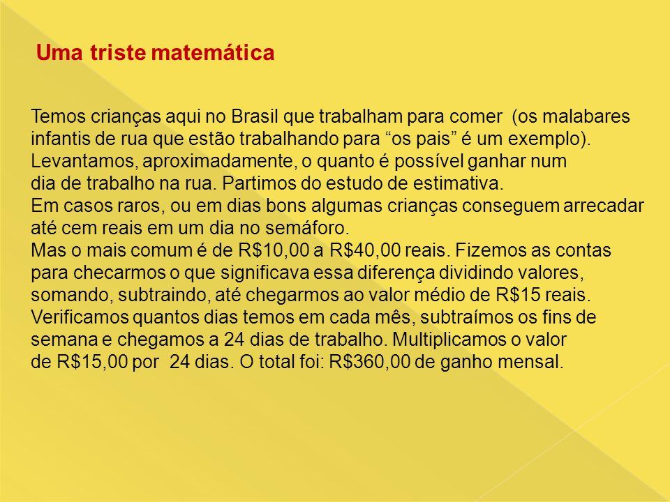 """Temos crianças aqui no Brasil que trabalham para comer (os malabares infantis de rua que estão trabalhando para """"os pais"""" é um exemplo). Levantamos, a"""