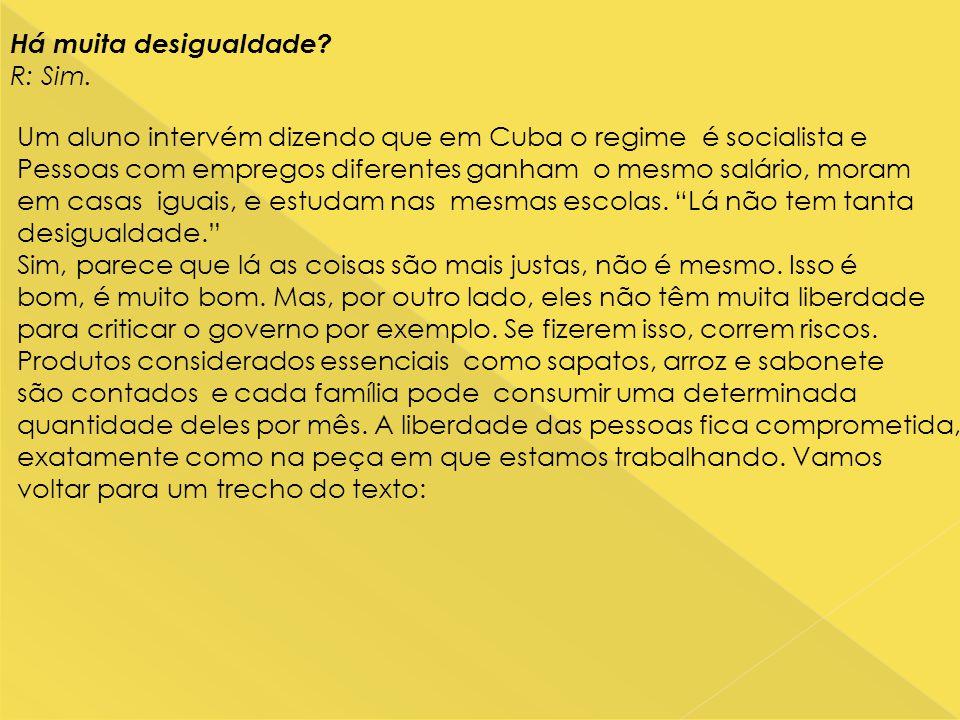 Há muita desigualdade? R: Sim. Um aluno intervém dizendo que em Cuba o regime é socialista e Pessoas com empregos diferentes ganham o mesmo salário, m