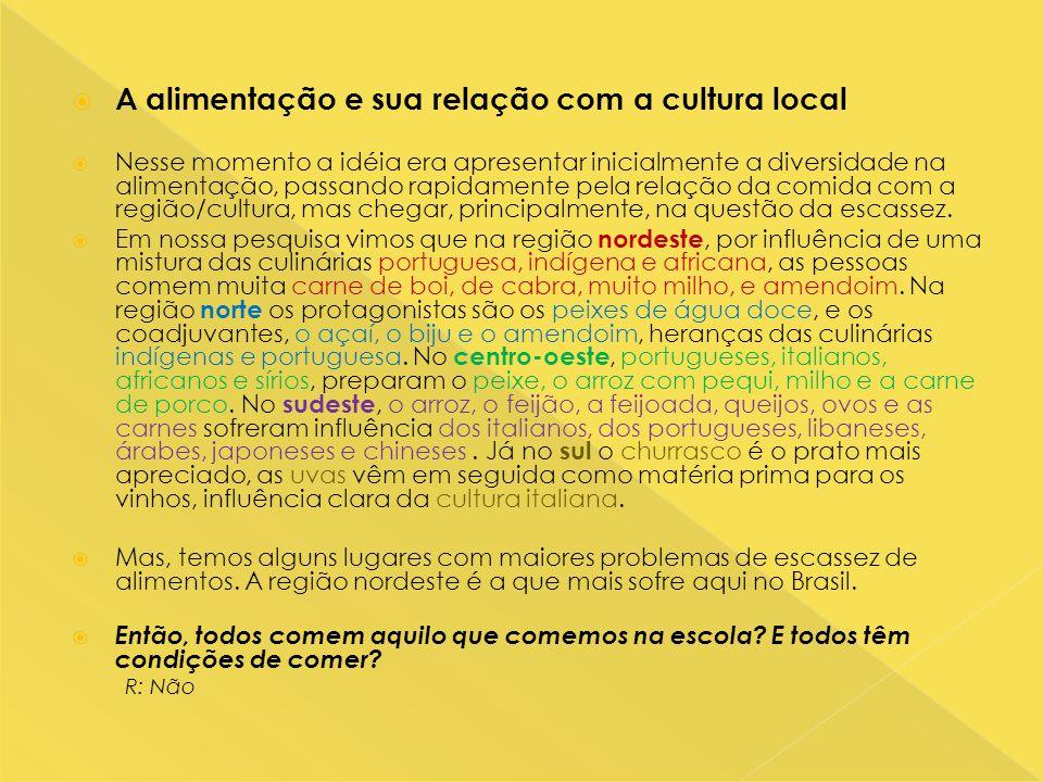  A alimentação e sua relação com a cultura local  Nesse momento a idéia era apresentar inicialmente a diversidade na alimentação, passando rapidamen