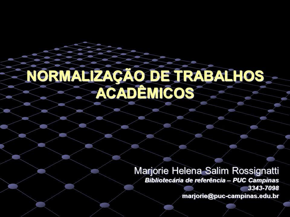 NORMALIZAÇÃO DE TRABALHOS ACADÊMICOS Marjorie Helena Salim Rossignatti Bibliotecária de referência – PUC Campinas 3343-7098marjorie@puc-campinas.edu.b