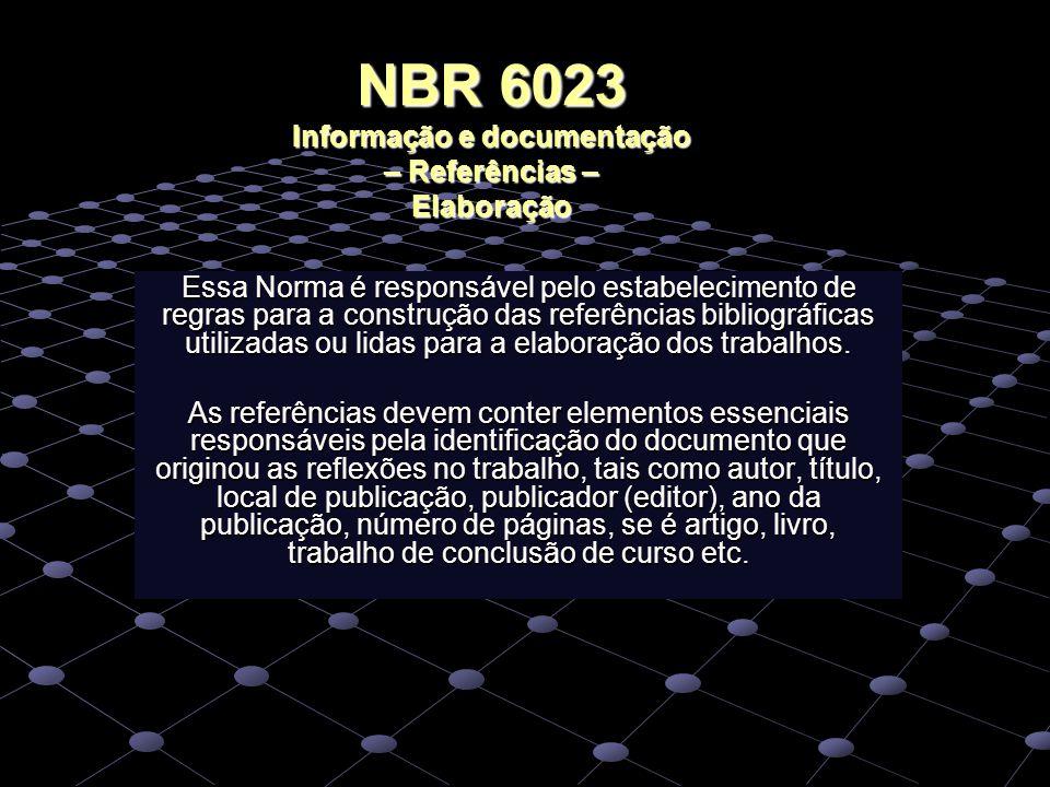 NBR 6023 Informação e documentação – Referências – Elaboração Essa Norma é responsável pelo estabelecimento de regras para a construção das referência