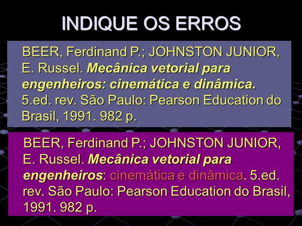 INDIQUE OS ERROS BEER, Ferdinand P.; JOHNSTON JUNIOR, E. Russel. Mecânica vetorial para engenheiros: cinemática e dinâmica. 5.ed. rev. São Paulo: Pear