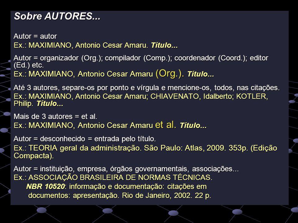 Sobre AUTORES... Autor = autor Ex.: MAXIMIANO, Antonio Cesar Amaru. Título... Autor = organizador (Org.); compilador (Comp.); coordenador (Coord.); ed