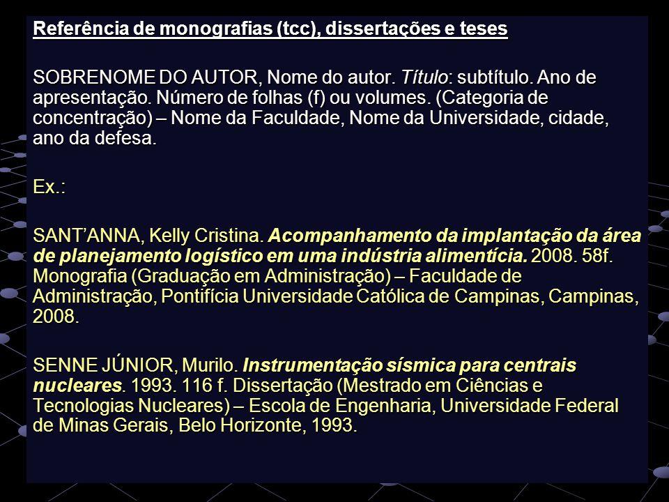 Referência de monografias (tcc), dissertações e teses SOBRENOME DO AUTOR, Nome do autor. Título: subtítulo. Ano de apresentação. Número de folhas (f)
