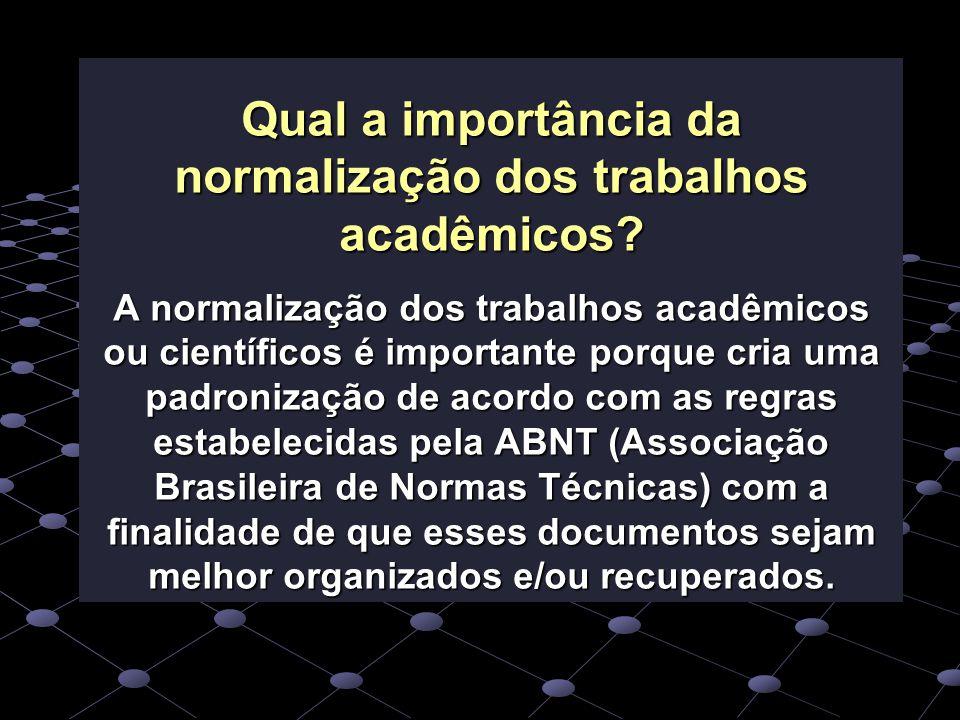 Qual a importância da normalização dos trabalhos acadêmicos? A normalização dos trabalhos acadêmicos ou científicos é importante porque cria uma padro