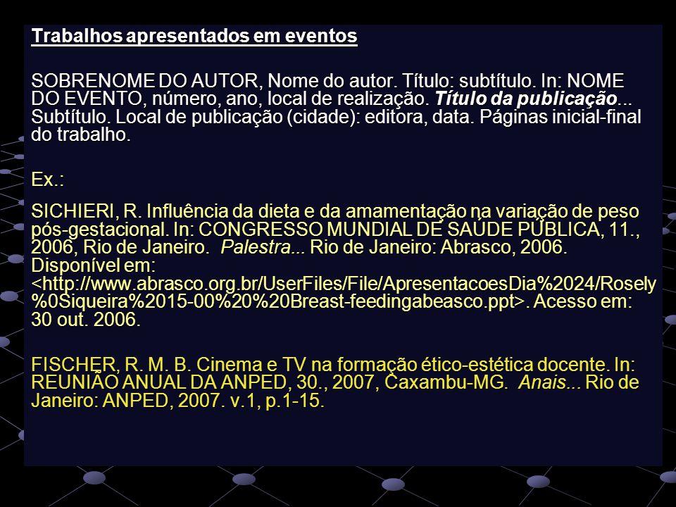 Trabalhos apresentados em eventos SOBRENOME DO AUTOR, Nome do autor. Título: subtítulo. In: NOME DO EVENTO, número, ano, local de realização. Título d