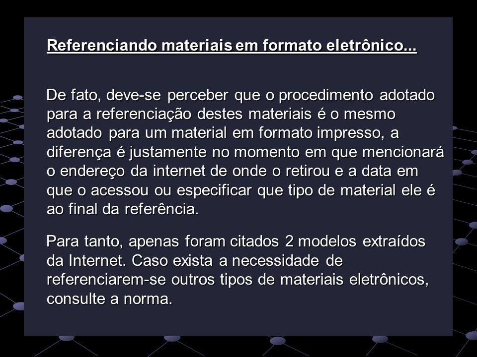 Referenciando materiais em formato eletrônico... Referenciando materiais em formato eletrônico... De fato, deve-se perceber que o procedimento adotado
