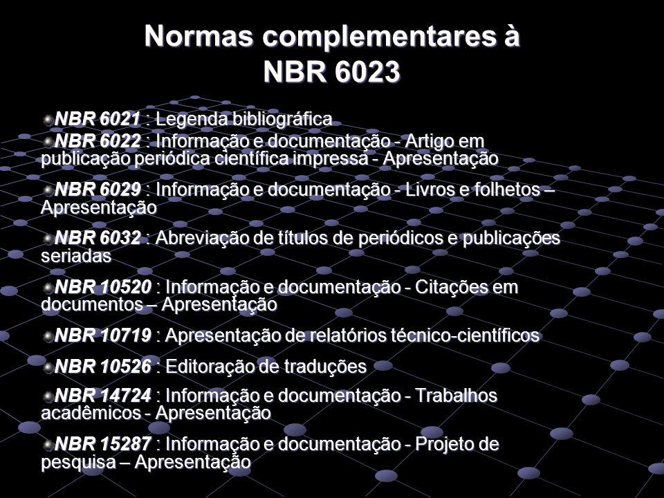 NBR 6021 : Legenda bibliográfica NBR 6022 : Informação e documentação - Artigo em publicação periódica científica impressa - Apresentação NBR 6029 : I