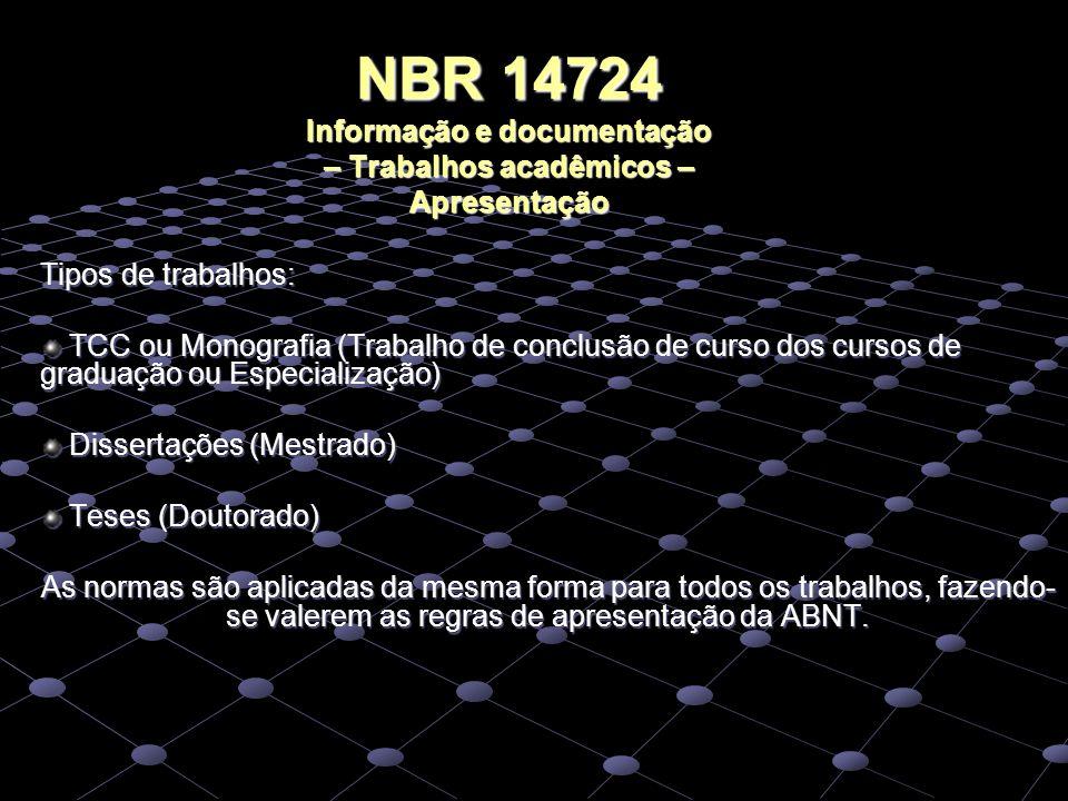 NBR 14724 Informação e documentação – Trabalhos acadêmicos – Apresentação Tipos de trabalhos: TCC ou Monografia (Trabalho de conclusão de curso dos cu