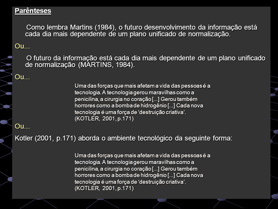Parênteses Como lembra Martins (1984), o futuro desenvolvimento da informação está cada dia mais dependente de um plano unificado de normalização. Com