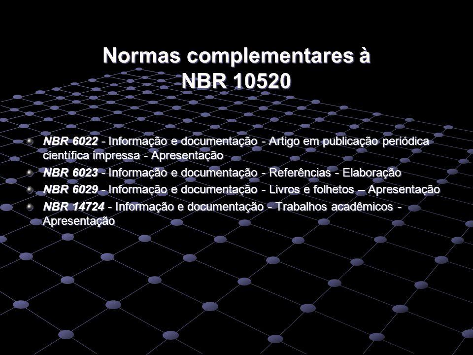 Normas complementares à NBR 10520 NBR 6022 - Informação e documentação - Artigo em publicação periódica científica impressa - Apresentação NBR 6023 -