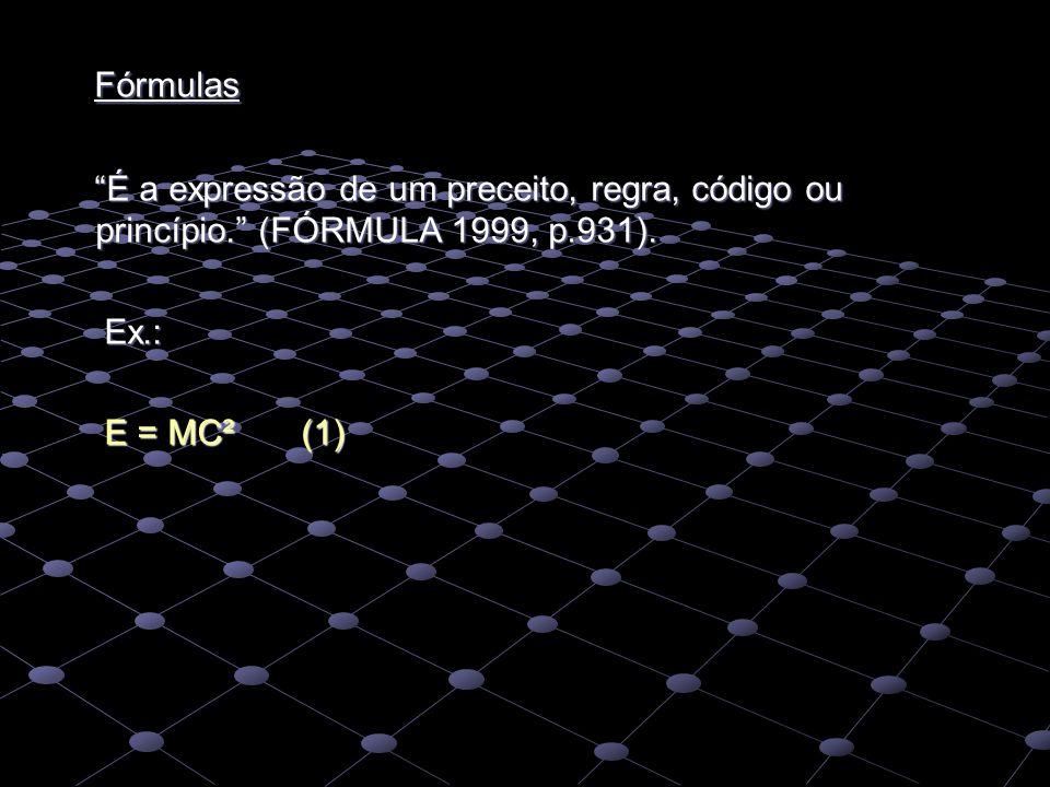 """Fórmulas Fórmulas """"É a expressão de um preceito, regra, código ou princípio."""" (FÓRMULA 1999, p.931). """"É a expressão de um preceito, regra, código ou p"""