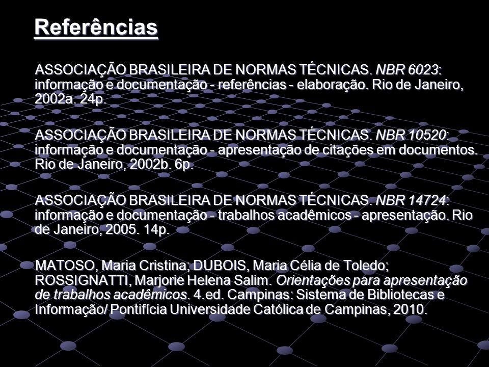 Referências ASSOCIAÇÃO BRASILEIRA DE NORMAS TÉCNICAS. NBR 6023: informação e documentação - referências - elaboração. Rio de Janeiro, 2002a. 24p. ASSO