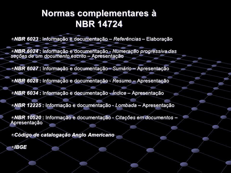 Normas complementares à NBR 14724 NBR 6023 : Informação e documentação – Referências – Elaboração NBR 6024 : Informação e documentação - Numeração pro