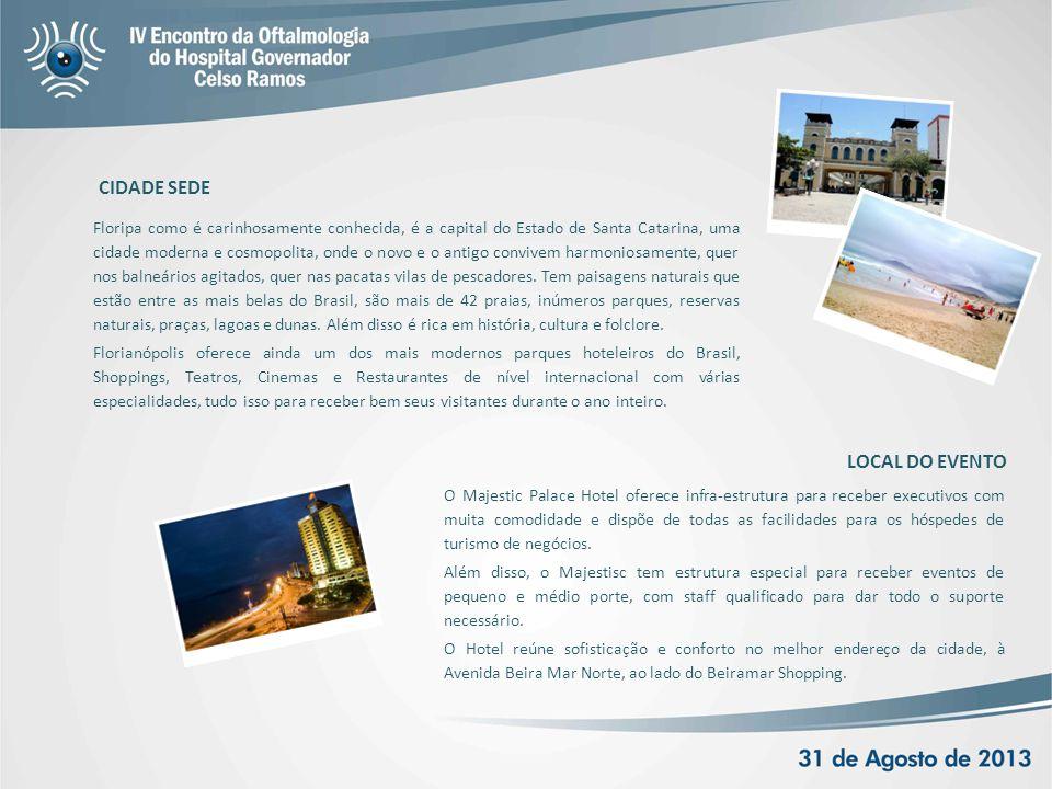 CIDADE SEDE Floripa como é carinhosamente conhecida, é a capital do Estado de Santa Catarina, uma cidade moderna e cosmopolita, onde o novo e o antigo