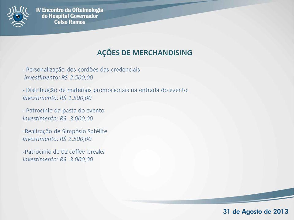 - Personalização dos cordões das credenciais investimento: R$ 2.500,00 - Distribuição de materiais promocionais na entrada do evento investimento: R$