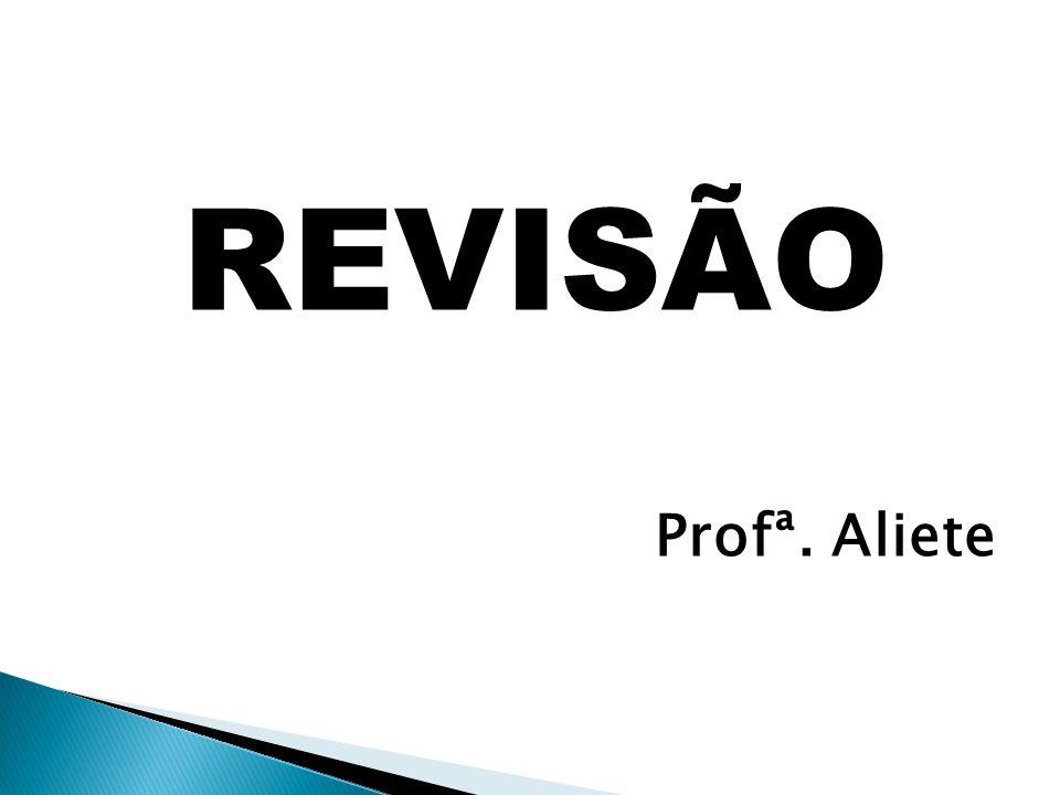 REVISÃO Profª. Aliete