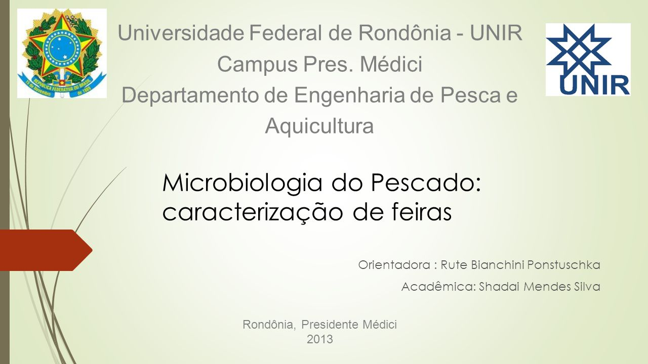 Universidade Federal de Rondônia - UNIR Campus Pres. Médici Departamento de Engenharia de Pesca e Aquicultura Orientadora : Rute Bianchini Ponstuschka