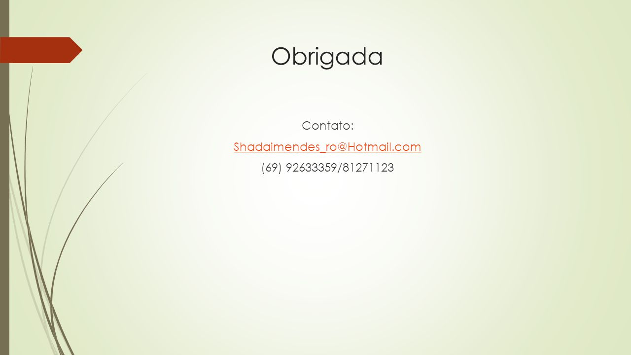 Obrigada Contato: Shadaimendes_ro@Hotmail.com (69) 92633359/81271123