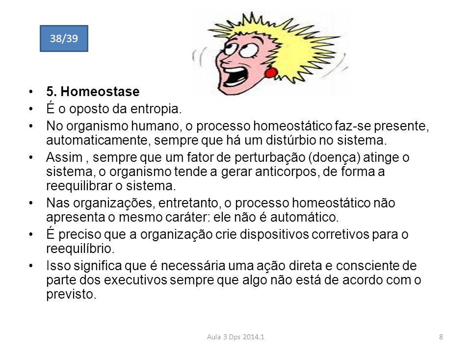 •5. Homeostase •É o oposto da entropia. •No organismo humano, o processo homeostático faz-se presente, automaticamente, sempre que há um distúrbio no