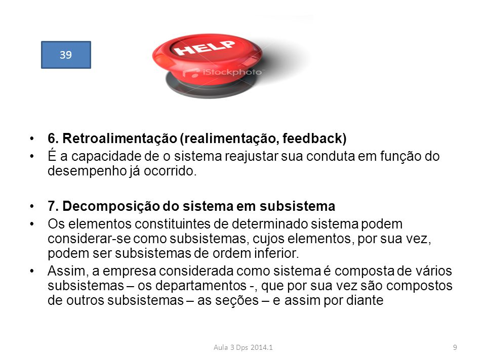 •6. Retroalimentação (realimentação, feedback) •É a capacidade de o sistema reajustar sua conduta em função do desempenho já ocorrido. •7. Decomposiçã
