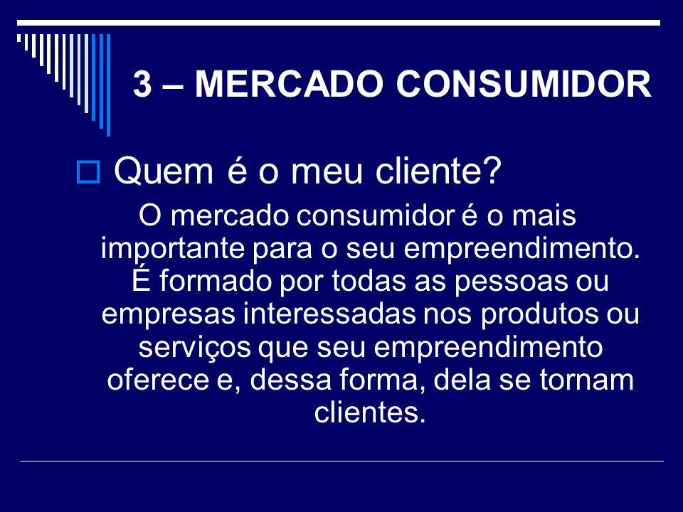 3 – MERCADO CONSUMIDOR  Então... Seu negócio vai visar quem???? Para quem você pretende vender?