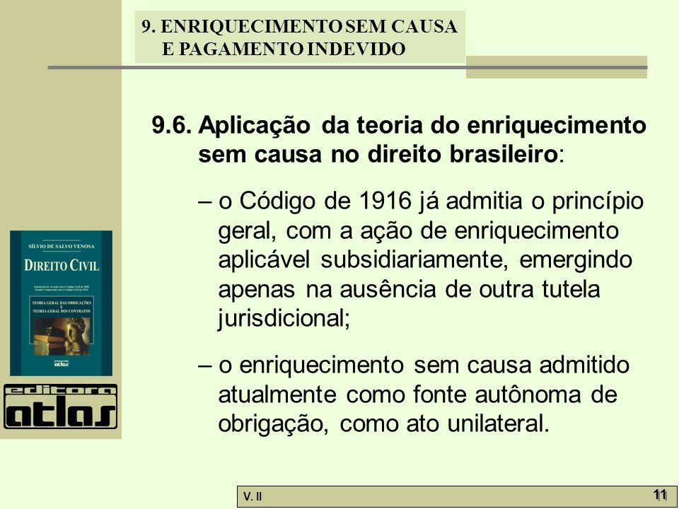 V. II 11 9. ENRIQUECIMENTO SEM CAUSA E PAGAMENTO INDEVIDO 9.6. Aplicação da teoria do enriquecimento sem causa no direito brasileiro: – o Código de 19