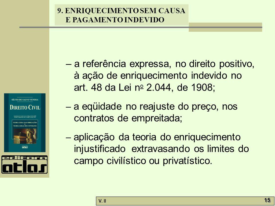 V. II 15 9. ENRIQUECIMENTO SEM CAUSA E PAGAMENTO INDEVIDO – a referência expressa, no direito positivo, à ação de enriquecimento indevido no art. 48 d
