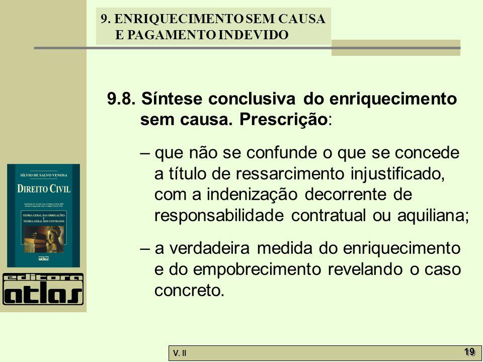 V. II 19 9. ENRIQUECIMENTO SEM CAUSA E PAGAMENTO INDEVIDO 9.8. Síntese conclusiva do enriquecimento sem causa. Prescrição: – que não se confunde o que