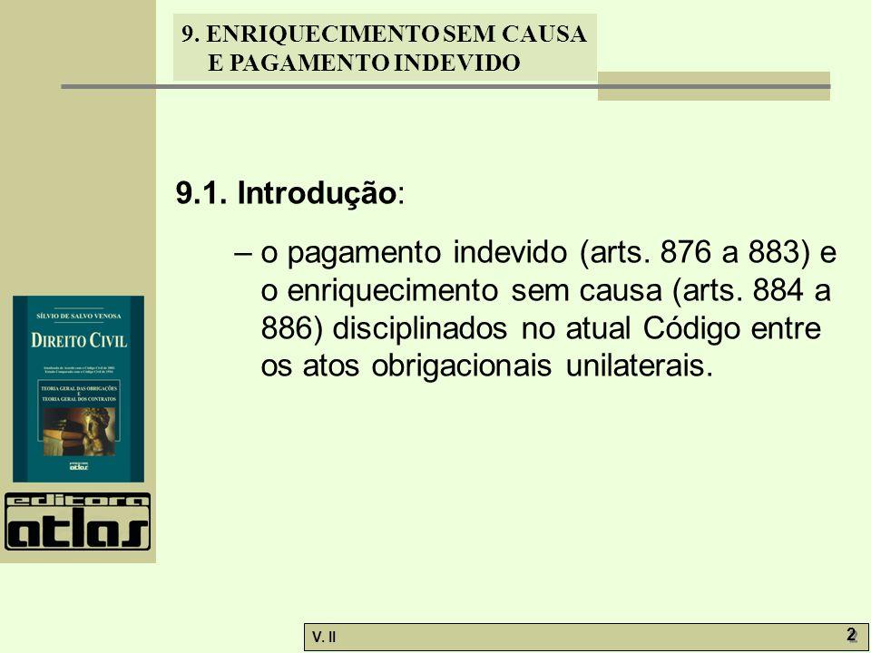 V. II 2 2 9. ENRIQUECIMENTO SEM CAUSA E PAGAMENTO INDEVIDO 9.1. Introdução: – o pagamento indevido (arts. 876 a 883) e o enriquecimento sem causa (art