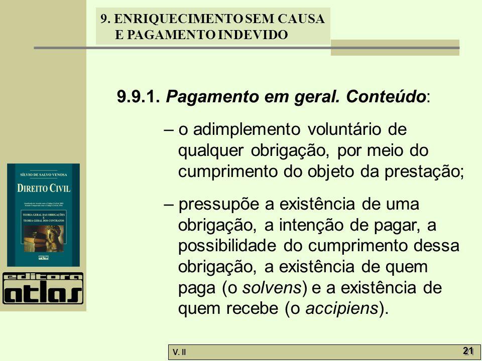 V. II 21 9. ENRIQUECIMENTO SEM CAUSA E PAGAMENTO INDEVIDO 9.9.1. Pagamento em geral. Conteúdo: – o adimplemento voluntário de qualquer obrigação, por