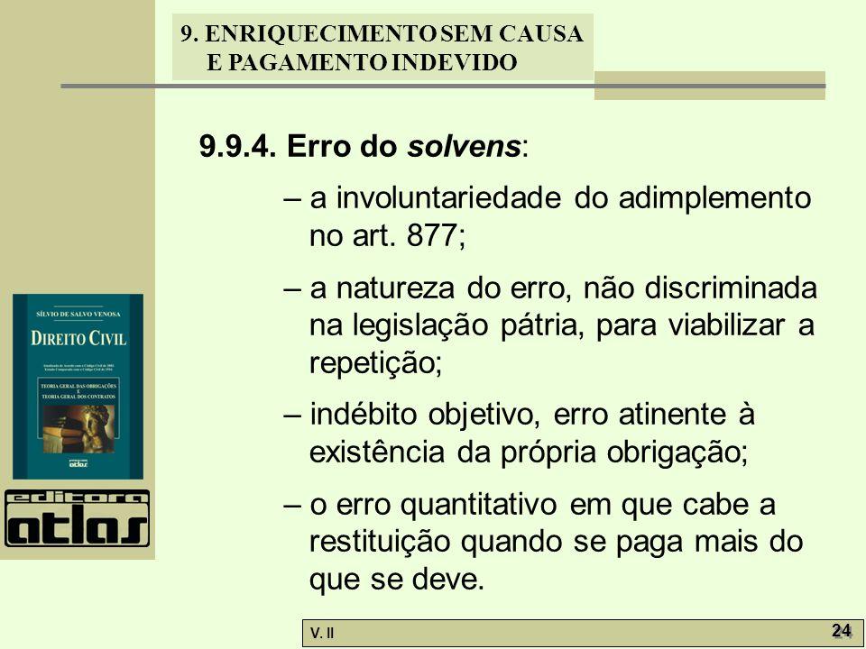 V. II 24 9. ENRIQUECIMENTO SEM CAUSA E PAGAMENTO INDEVIDO 9.9.4. Erro do solvens: – a involuntariedade do adimplemento no art. 877; – a natureza do er