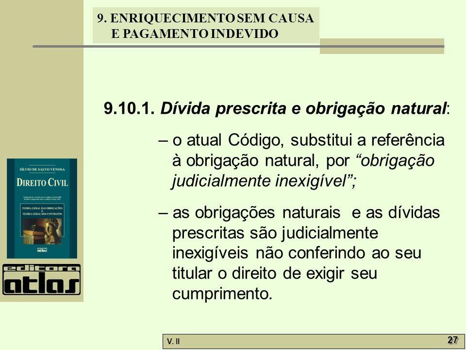 V. II 27 9. ENRIQUECIMENTO SEM CAUSA E PAGAMENTO INDEVIDO 9.10.1. Dívida prescrita e obrigação natural: – o atual Código, substitui a referência à obr