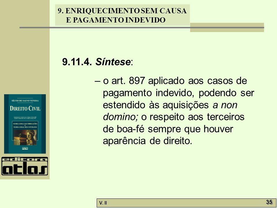 V. II 35 9. ENRIQUECIMENTO SEM CAUSA E PAGAMENTO INDEVIDO 9.11.4. Síntese: – o art. 897 aplicado aos casos de pagamento indevido, podendo ser estendid