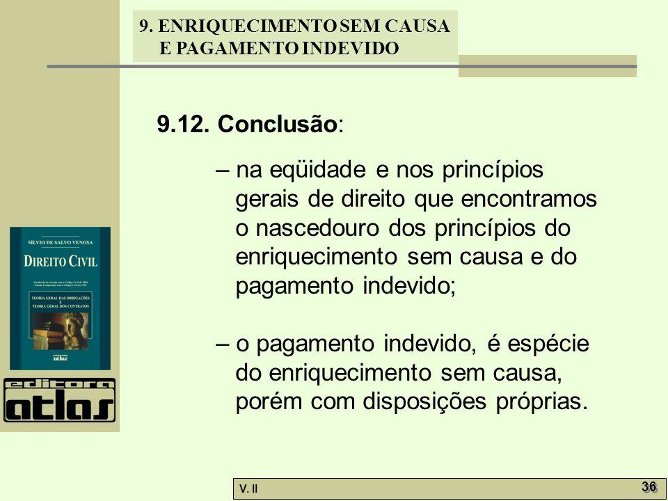 V. II 36 9. ENRIQUECIMENTO SEM CAUSA E PAGAMENTO INDEVIDO 9.12. Conclusão: – na eqüidade e nos princípios gerais de direito que encontramos o nascedou