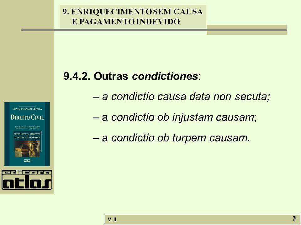 V. II 7 7 9. ENRIQUECIMENTO SEM CAUSA E PAGAMENTO INDEVIDO 9.4.2. Outras condictiones: – a condictio causa data non secuta; – a condictio ob injustam