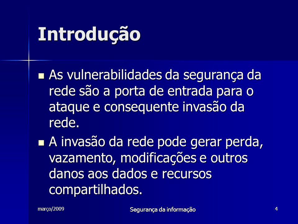 março/2009 Segurança da informação 5 Segurança da Informação   NBR/ISO/IEC 17799 – Norma que responsável pela normalização da segurança da informação no Brasil em vários países do mundo.