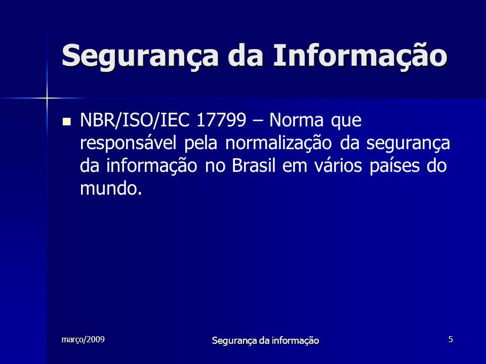 março/2009 Segurança da informação 6 Segurança da Informação   Motivação para investir em segurança da informação –Patrimônio –Conhecimento –Experiência –Documentação –Outros