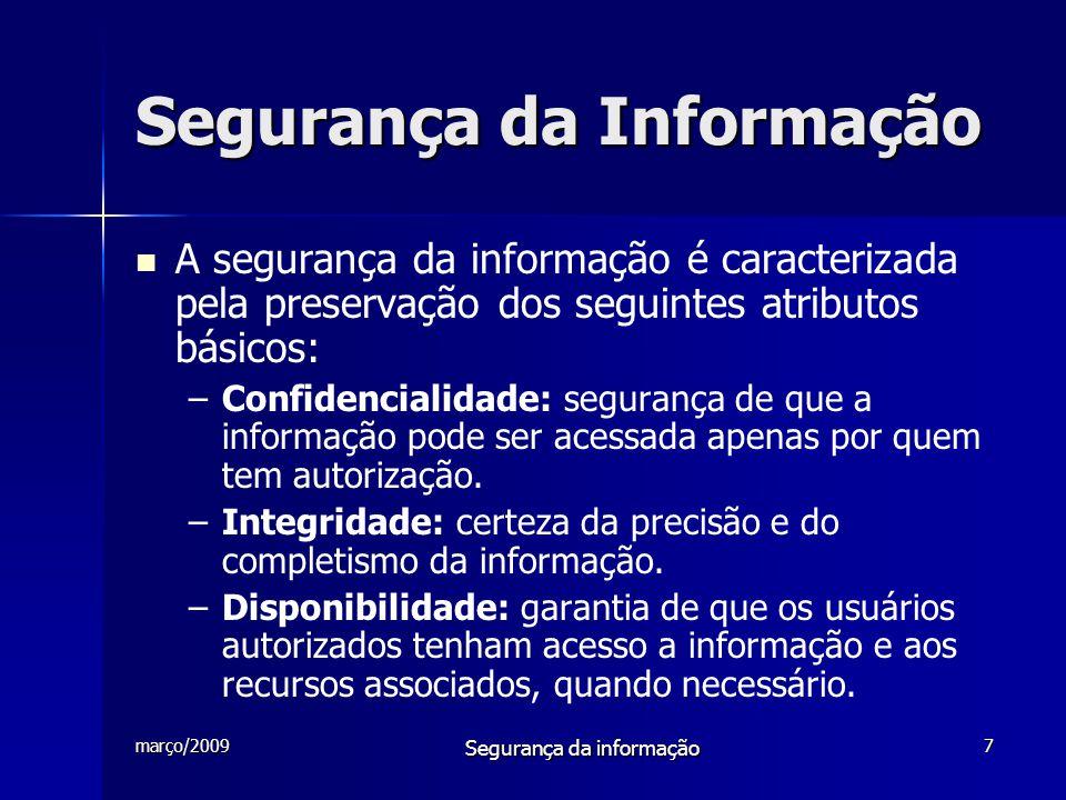 março/2009 Segurança da informação 8 Segurança da Informação  Aspectos da Segurança da Informação –Autenticação – identificação e reconhecimento formal –Legalidade – informações que possuem valor legal