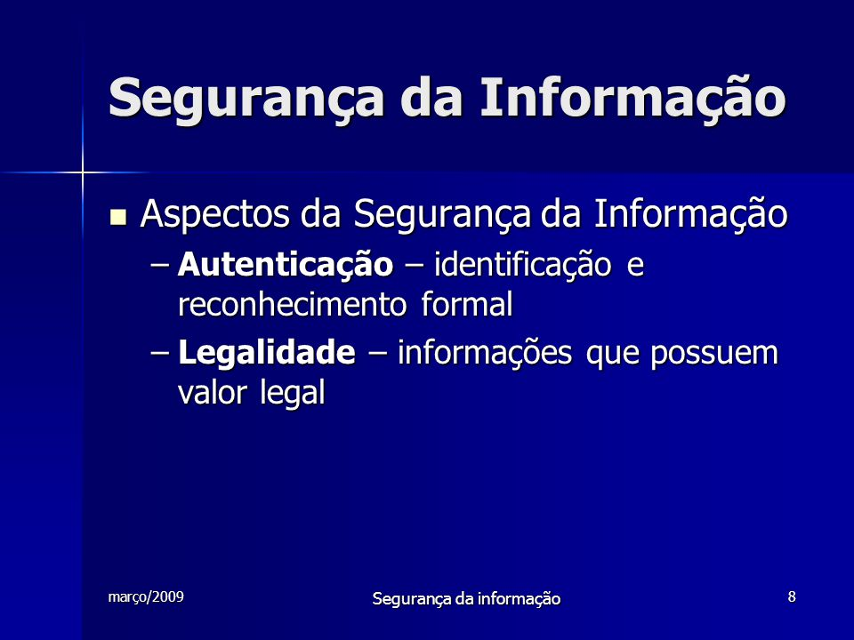 março/2009 Segurança da informação 9 Segurança da Informação  Ameaças –Naturais – fenômenos da natureza –Involuntárias – ameaças inconciêntes –Voluntárias – propositais causadas pelo agente humano