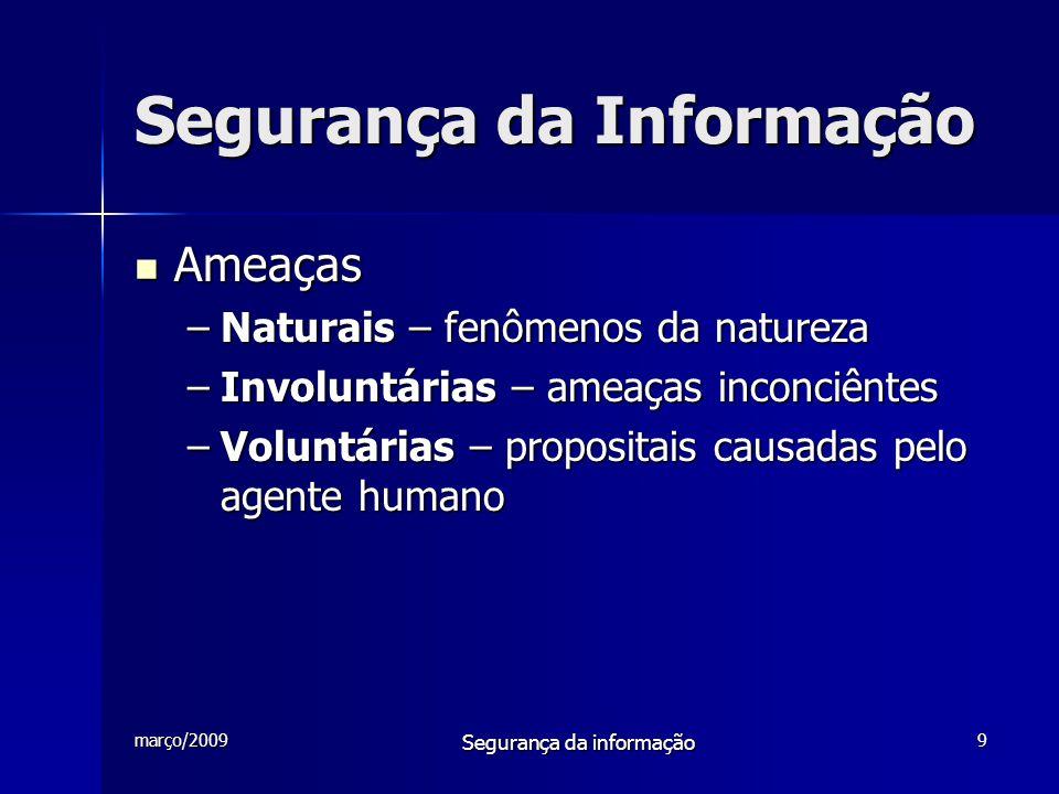 março/2009 Segurança da informação 10 Segurança da Informação  Vulnerabilidades –Físicas – instalações fora do padrão –Naturais – incêndios, tempestades, etc.
