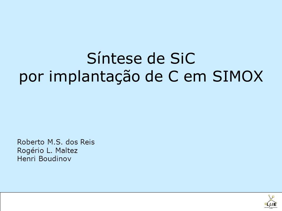 Síntese de SiC por implantação de C em SIMOX Roberto M.S. dos Reis Rogério L. Maltez Henri Boudinov