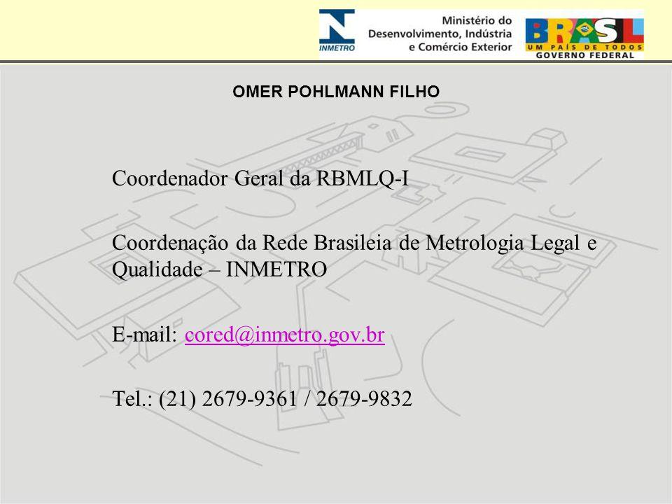 OMER POHLMANN FILHO Coordenador Geral da RBMLQ-I Coordenação da Rede Brasileia de Metrologia Legal e Qualidade – INMETRO E-mail: cored@inmetro.gov.brc
