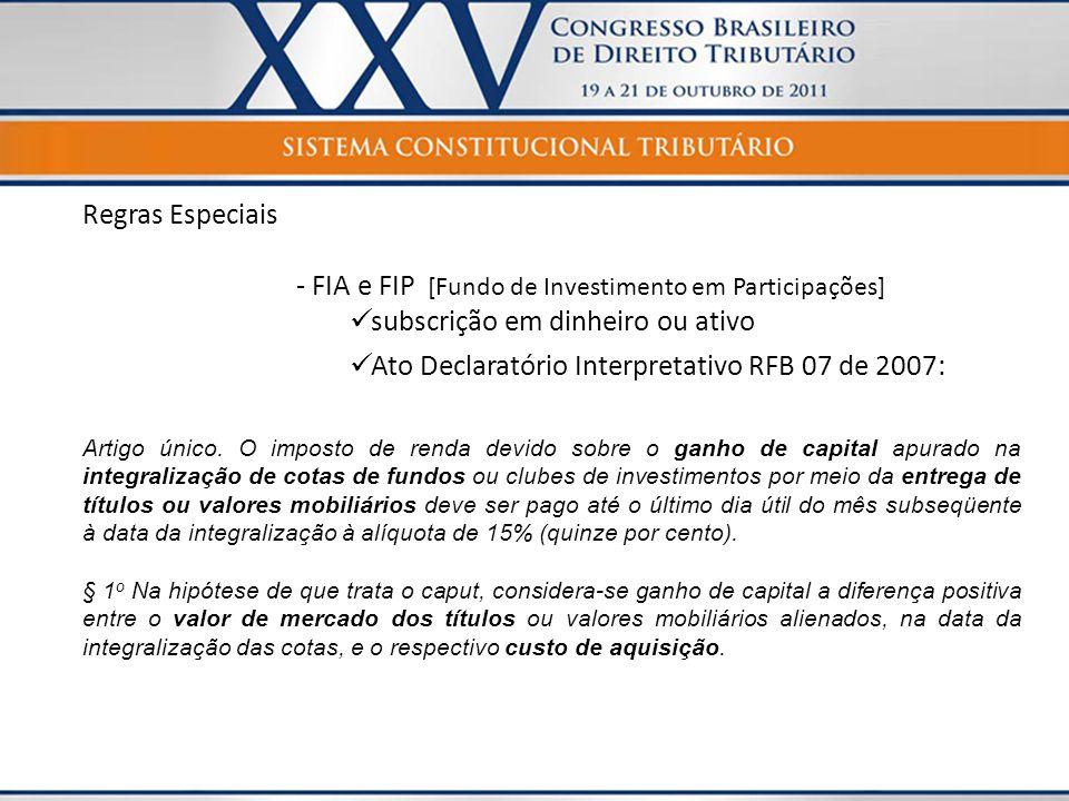 Regras Especiais - FIA e FIP [Fundo de Investimento em Participações]  subscrição em dinheiro ou ativo  Ato Declaratório Interpretativo RFB 07 de 20