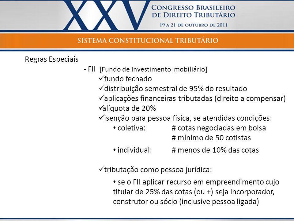 Regras Especiais - FII [Fundo de Investimento Imobiliário]  fundo fechado  distribuição semestral de 95% do resultado  aplicações financeiras tribu