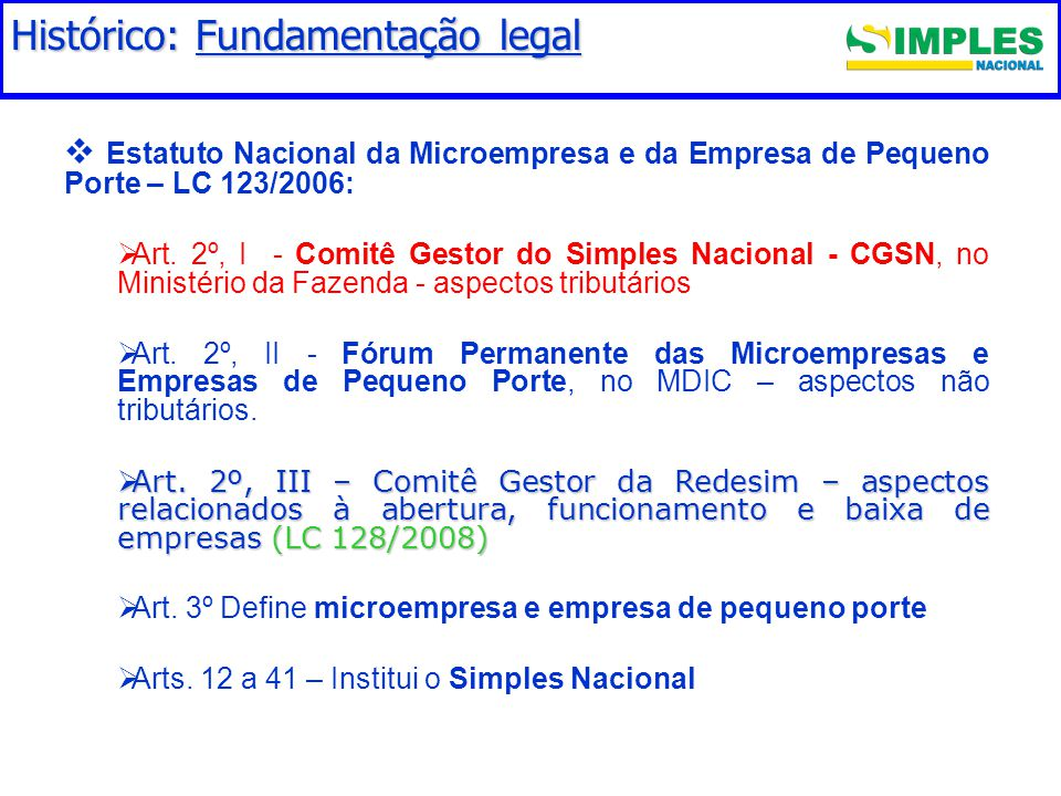 Fundamentação legal   Estatuto Nacional da Microempresa e da Empresa de Pequeno Porte – LC 123/2006:   Art. 2º, I - Comitê Gestor do Simples Nacio