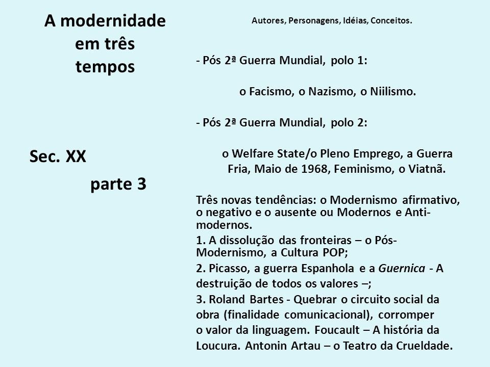 A modernidade em três tempos Autores, Personagens, Idéias, Conceitos.