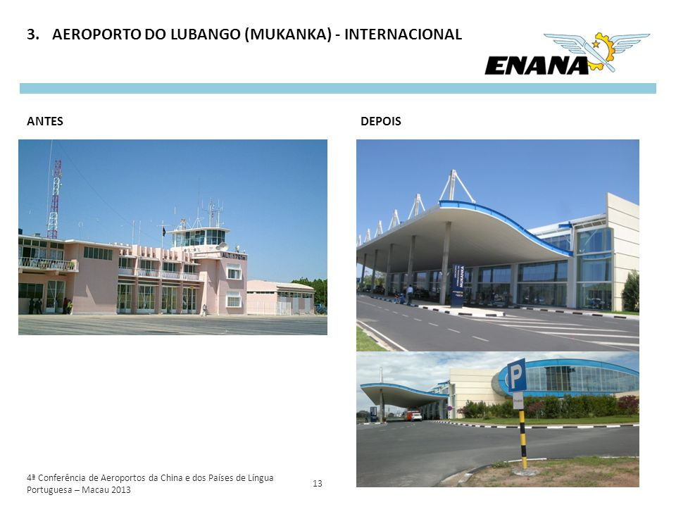 3.AEROPORTO DO LUBANGO (MUKANKA) - INTERNACIONAL 13 DEPOISANTES 4ª Conferência de Aeroportos da China e dos Países de Língua Portuguesa – Macau 2013