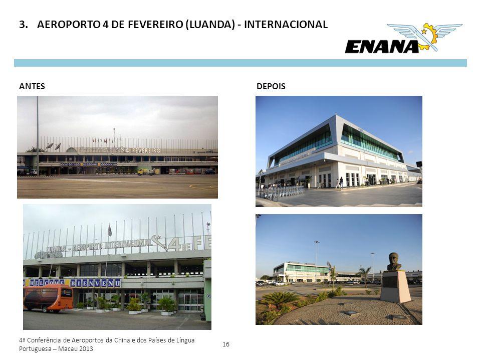 4ª Conferência de Aeroportos da China e dos Países de Língua Portuguesa – Macau 2013 16 3.AEROPORTO 4 DE FEVEREIRO (LUANDA) - INTERNACIONAL ANTESDEPOI